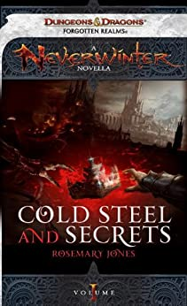 Cold Steel and Secrets: A Neverwinter Novella, Part I by [Jones, Rosemary]