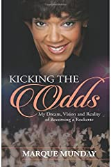 Kicking the Odds: My Dream, Vision and Reality of Becoming a Rockette Paperback