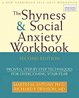 The Shyness and Social Anxiety Workbook: Proven, Step-by-Step Techniques for Overcoming your Fear by [Antony, Martin, Swinson, Richard]
