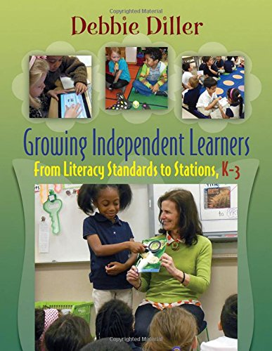 Growing Independent Learners: From Literacy Standards to Stations, K-3