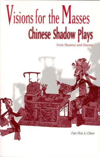 Read Online Visions for the Masses: Chinese Shadow Plays from Shaanxi and Shanxi (Cornell East Asia Series) PDF