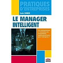 Le manager intelligent: Du commandement à l'animation des écosystèmes, quelle gouvernance pour vos équipes et vos structures, aujourd'hui ? (Pratiques d'entreprises)