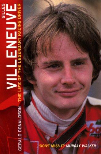 Gilles Villeneuve: The Life of the Legendary Racing Driver
