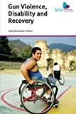 Gun Violence, Disability and Recovery, Cate Buchanan, 1493101773