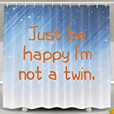 HONGYUDE Just Be Happy I'm Not A Twin Shower Curtain 60x72inch
