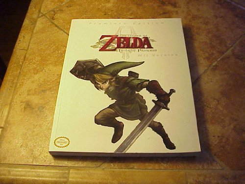The Legend of Zelda: Twilight Princess Strategy Guide - Premiere Edition. Wii Version