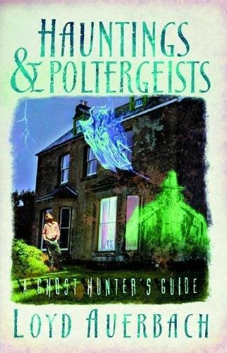 Hauntings and Poltergeists: A Ghost Hunter's Guide