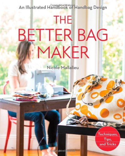 Purse Design - The Better Bag Maker: An Illustrated Handbook of Handbag Design • Techniques, Tips, and Tricks