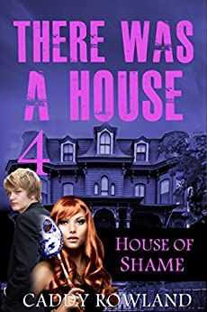 House of Shame: A Caddy Rowland Psychological Thriller & Drama (There Was a House Series Book 4) by [Rowland, Caddy]