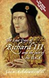 The Last Days of Richard III, John Ashdown-Hill, 0752492055