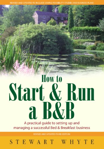 How To Start And Run a B&B 3rd Edition: A Practical Guide to Setting Up and Managing a Successful Bed and Breakfast Business