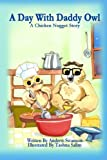 A Day with Daddy Owl: A Chicken Nugget Story (The Adventures of Chicken Nugget) (Volume 2)