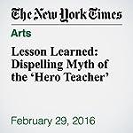 Lesson Learned: Dispelling Myth of the 'Hero Teacher'   John Leland