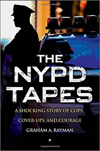 The NYPD Tapes: A Shocking Story of Cops, Cover-ups, and Courage by Graham A. Rayman (2013-08-06)