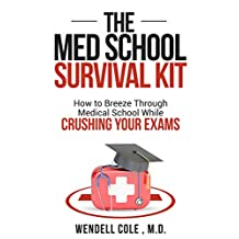 The Med School Survival Kit: How To Breeze Through Medical School While Crushing Your Exams