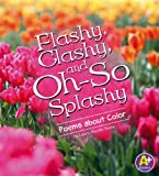 Flashy, Clashy, and Oh-So Splashy: Poems about Color (Poetry)
