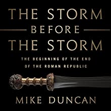 The Storm Before the Storm: The Beginning of the End of the Roman Republic Audiobook by Mike Duncan Narrated by Mike Duncan