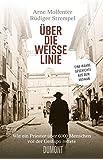 Über die weiße Linie: Wie ein Priester über 6.000 Menschen vor der Gestapo rettete. Eine wahre Geschichte aus dem Vatikan