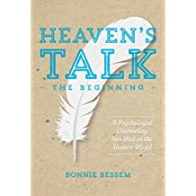 Heaven's Talk - The Beginning: A Psychologist Channelling Her Dad in the Unseen World