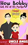 How Bobby Got Rid of His Pacifier Children's Book (Children Picture Book-funny and touching story)(Bedtime story ages 3-8): Story for parents to read with kids struggling to give up their pacifiers!