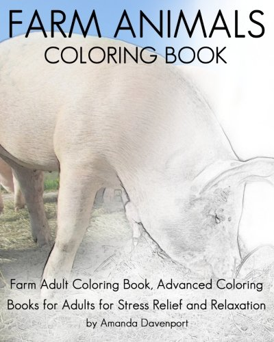 amazoncom farm animals coloring book farm adult coloring book advanced coloring books for adults for stress relief and relaxation realistic anmals - Advanced Coloring Books For Adults