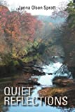 Quiet Reflections, Janna Olsen Spratt, 1465347283