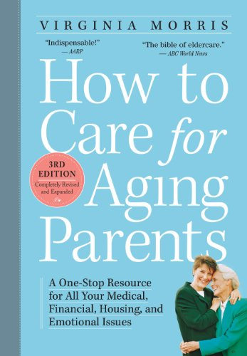 How to Care for Aging Parents, 3rd Edition: A One-Stop Resource for All Your Medical, Financial, Housing, and Emotional Issues by [Morris, Virginia]