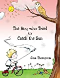 The Boy who Tried to Catch the Sun, Gina Thompson, 1847483887