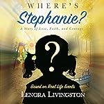 Where's Stephanie?: A Story of Love, Faith, and Courage | Lenora Livingston