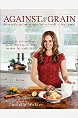 Against All Grain: Delectable Paleo Recipes to Eat Well & Feel Great Paperback