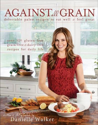 Against All Grain: Delectable Paleo Recipes to Eat Well & Feel Great (1) by Victory Belt Publishing