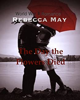 The Day the Flowers Died, a War World II Romance by [Blackwelder, Ami, Magnolia, Belle]