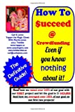 How to Succeed at Crowd-Funding!, Carl Jones, 1499589085