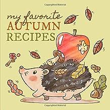 My Favorite Autumn Recipes: A Cute Fall Blank Cookbook Journal to Write in