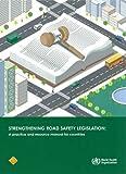 Strengthening Road Safety Legislation, World Health Organization Staff, 9241505109
