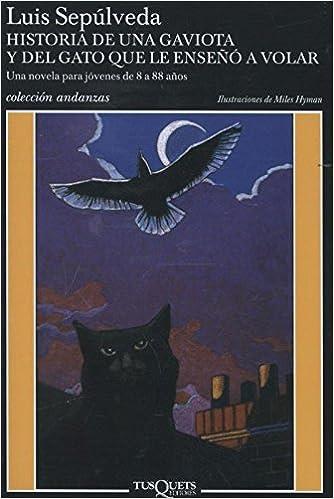 Historia De Una Gaviota Y Del Gato Que Le Enseñó A Volar: Ilustraciones De Miles Hyman por Luis Sepúlveda