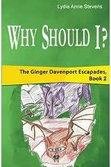 Why Should I?: The Ginger Davenport Escapades, Book 2 (Volume 2) Paperback