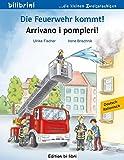 Die Feuerwehr kommt!: Arrivano i pompieri! / Kinderbuch Deutsch-Italienisch