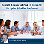 Crucial Conversations in Business: Recognize, Prioritize, Implement | Deaver Brown