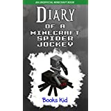 Minecraft: Diary of a Minecraft Spider Jockey (An Unofficial Minecraft Book) (Minecraft Diary Books and Wimpy Zombie Tales For Kids Book 17)