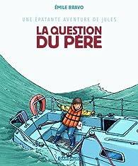 Une épatante aventure de Jules, tome 5 : La Question du père par Émile Bravo