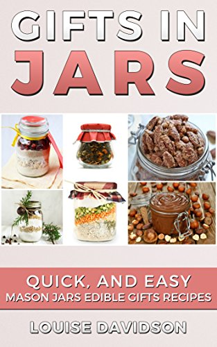DIY EDIBLE GIFT COOKBOOK: Gifts in Jars: Quick and Easy Mason Jars Edible Gifts Recipes by [Davidson, Louise]