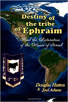 Book Destiny Of The Tribe Of Ephraim And The Restoration Of The House Of Israel by Douglas Hatten (2011-09-28)