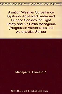 Aviation Weather Surveillance Systems: Advanced Radar and Surface Sensors for Flight Safety and Air Traffic Management (Progress in Astronautics and Aeronautics)