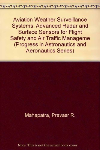 Aviation Weather Surveillance Systems: Advanced Radar and Surface Sensors for Flight Safety and Air Traffic Management (Progress in Astronautics & Aeronautics)