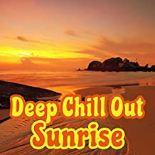 Deep Chill Out Sunrise – Sunbed Chill, Deep Relaxation, Chill Out Memories, Summer 2017