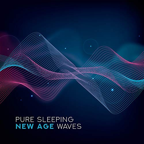 Pure Sleeping New Age Waves: Collection of Best 2019 Sleep Music, Relax, Rest After Long Tough Day, Calm Nerves, Cure Insomnia