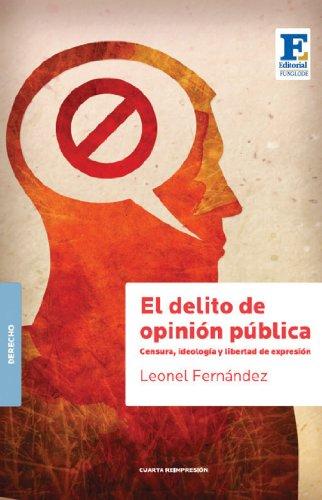 Descargar Libro El Delito De Opinión Publica: Censura, Ideología Y Libertad De Expresión Leonel Fernandez
