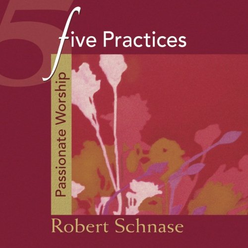 Five Practices - Passionate Worship (Five Practices of Fruitful Congregations Program Resources)