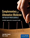 Complementary and Alternative Medicine for Health Professionals, Linda Baily Synovitz and Karl L. Larson, 1449652980